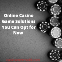 Online Casino Game Solutions You Can Opt for Now